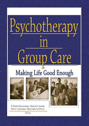 Psychotherapy in Group Care: Making Life Good Enough (Hardback)