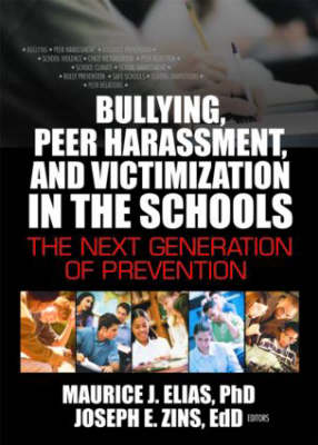Bullying, Peer Harassment, and Victimization in the Schools: The Next Generation of Prevention (Hardback)