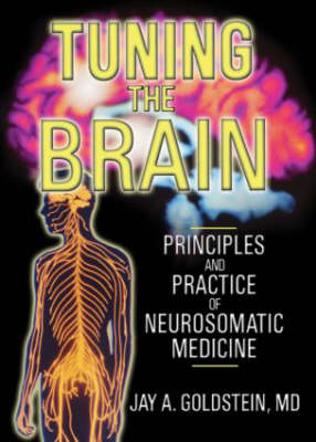 Tuning the Brain: Principles and Practice of Neurosomatic Medicine (Paperback)