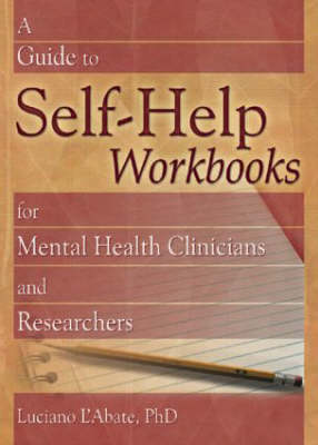 A Guide to Self-Help Workbooks for Mental Health Clinicians and Researchers (Hardback)