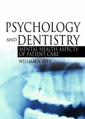 Psychology and Dentistry: Mental Health Aspects of Patient Care (Hardback)