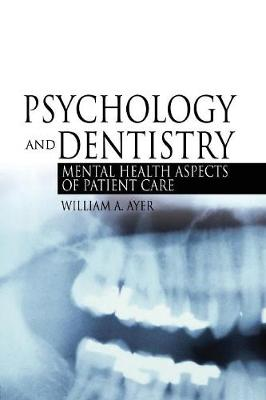 Psychology and Dentistry: Mental Health Aspects of Patient Care (Paperback)
