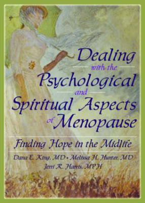 Dealing with the Psychological and Spiritual Aspects of Menopause: Finding Hope in the Midlife (Hardback)