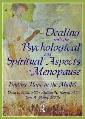 Dealing with the Psychological and Spiritual Aspects of Menopause: Finding Hope in the Midlife (Paperback)