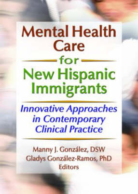 Mental Health Care for New Hispanic Immigrants: Innovative Approaches in Contemporary Clinical Practice (Paperback)