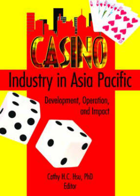 Casino Industry in Asia Pacific: Development, Operation, and Impact (Hardback)