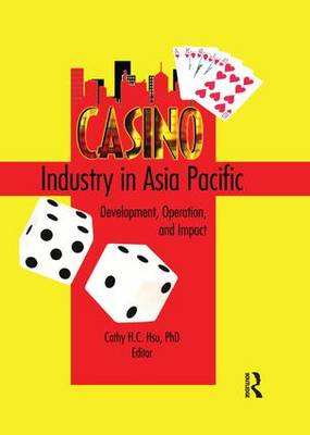 Casino Industry in Asia Pacific: Development, Operation, and Impact (Paperback)