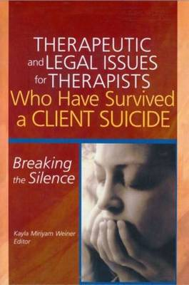Therapeutic and Legal Issues for Therapists Who Have Survived a Client Suicide: Breaking the Silence (Paperback)