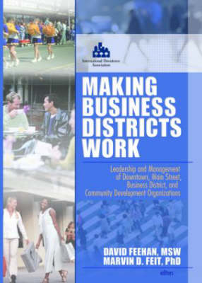 Making Business Districts Work: Leadership and Management of Downtown, Main Street, Business District, and Community Development Org (Hardback)