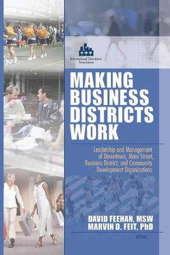 Making Business Districts Work: Leadership and Management of Downtown, Main Street, Business District, and Community Development Org (Paperback)