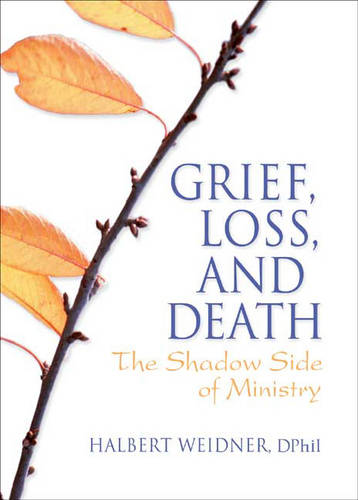 Grief, Loss, and Death: The Shadow Side of Ministry (Hardback)
