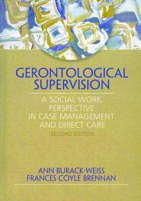 Gerontological Supervision: A Social Work Perspective in Case Management and Direct Care (Paperback)