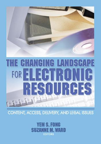 The Changing Landscape for Electronic Resources: Content, Access, Delivery, and Legal Issues (Paperback)