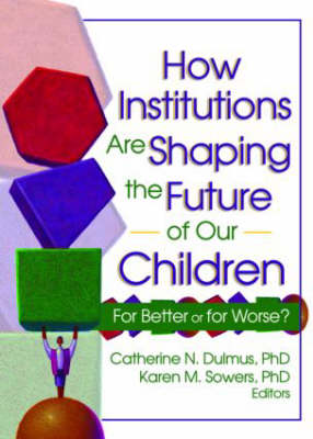 How Institutions are Shaping the Future of Our Children: For Better or for Worse? (Hardback)