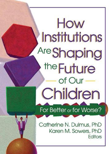 How Institutions are Shaping the Future of Our Children: For Better or for Worse? (Paperback)