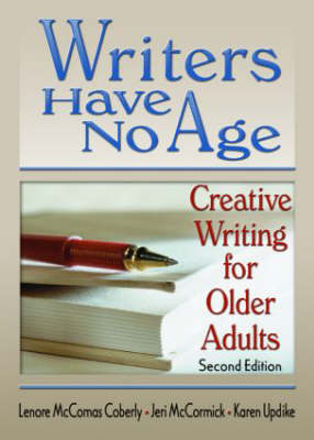 Writers Have No Age: Creative Writing for Older Adults, Second Edition (Hardback)
