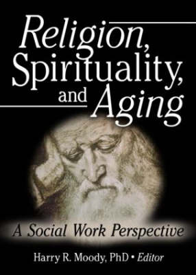 Religion, Spirituality, and Aging: A Social Work Perspective (Paperback)