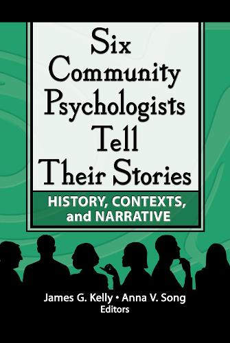 Six Community Psychologists Tell Their Stories: History, Contexts, and Narrative (Hardback)