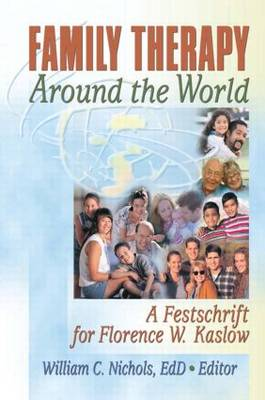 Family Therapy Around the World: A Festschrift for Florence W. Kaslow (Paperback)