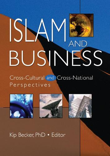 Islam and Business: Cross-Cultural and Cross-National Perspectives (Hardback)