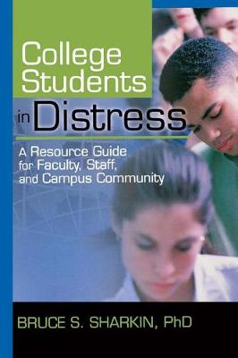 College Students in Distress: A Resource Guide for Faculty, Staff, and Campus Community (Paperback)