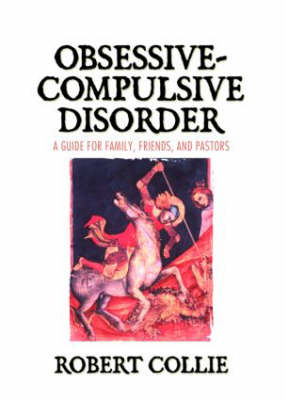 Obsessive-Compulsive Disorder: A Guide for Family, Friends, and Pastors (Paperback)