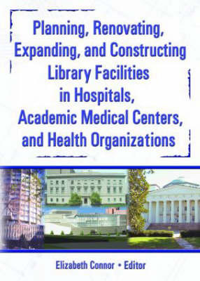 Planning, Renovating, Expanding, and Constructing Library Facilities in Hospitals, Academic Medical (Hardback)