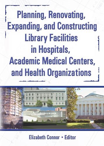 Planning, Renovating, Expanding, and Constructing Library Facilities in Hospitals, Academic Medical (Paperback)