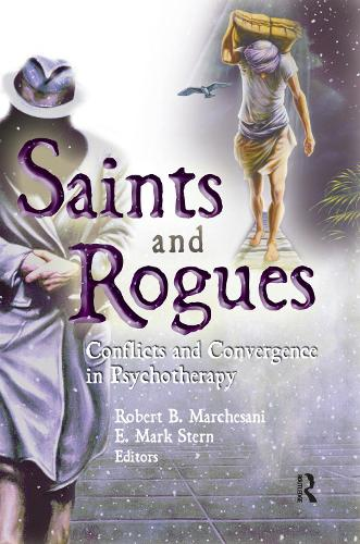 Saints and Rogues: Conflicts and Convergence in Psychotherapy (Hardback)