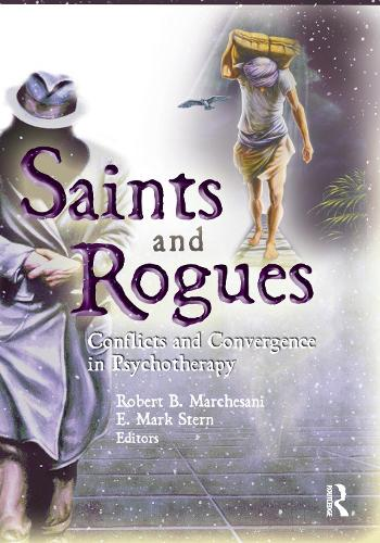 Saints and Rogues: Conflicts and Convergence in Psychotherapy (Paperback)