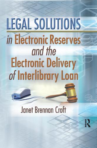 Legal Solutions in Electronic Reserves and the Electronic Delivery of Interlibrary Loan (Paperback)