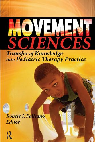 Movement Sciences: Transfer of Knowledge into Pediatric Therapy Practice (Hardback)