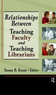 Relationships Between Teaching Faculty and Teaching Librarians (Hardback)