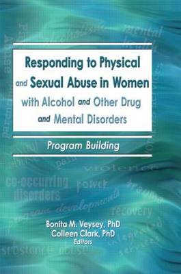 Responding to Physical and Sexual Abuse in Women with Alcohol and Other Drug and Mental Disorders: Program Building (Paperback)