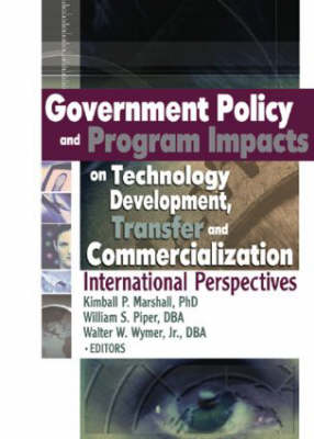 Government Policy and Program Impacts on Technology Development, Transfer, and Commercialization: International Perspectives (Paperback)