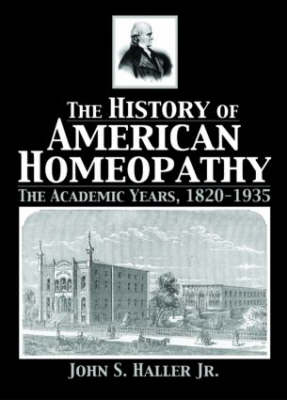 The History of American Homeopathy: The Academic Years, 1820-1935 (Hardback)