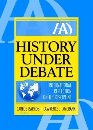History Under Debate: International Reflection on the Discipline (Hardback)