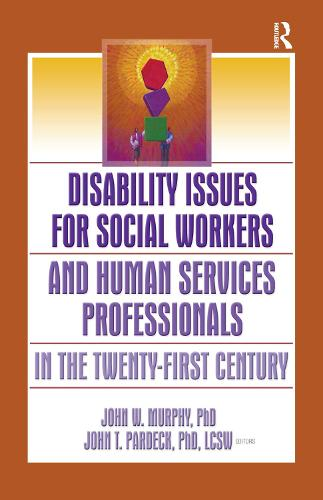 Disability Issues for Social Workers and Human Services Professionals in the Twenty-First Century (Hardback)