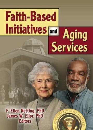 Faith-Based Initiatives and Aging Services (Hardback)