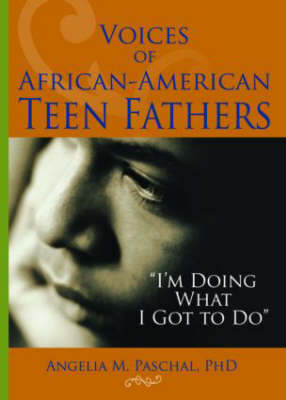 Voices of African-American Teen Fathers: I'm Doing What I Got to Do (Hardback)