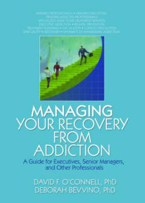 Managing Your Recovery from Addiction: A Guide for Executives, Senior Managers, and Other Professionals (Hardback)