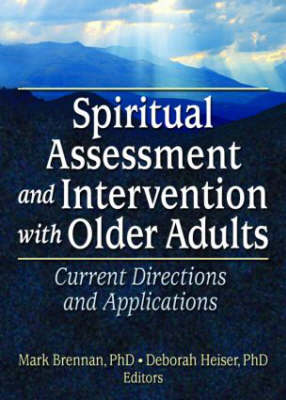 Spiritual Assessment and Intervention with Older Adults: Current Directions and Applications (Paperback)