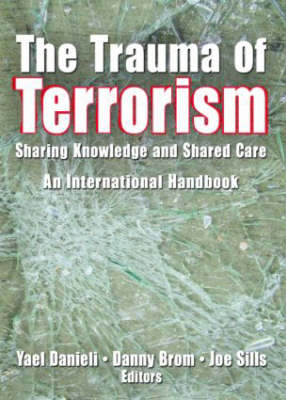 The Trauma of Terrorism: Sharing Knowledge and Shared Care, An International Handbook (Hardback)