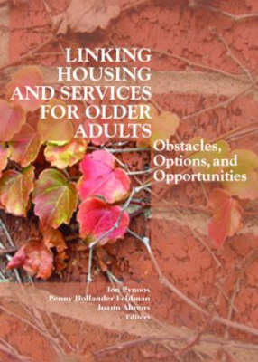 Linking Housing and Services for Older Adults: Obstacles, Options and Opportunities (Hardback)