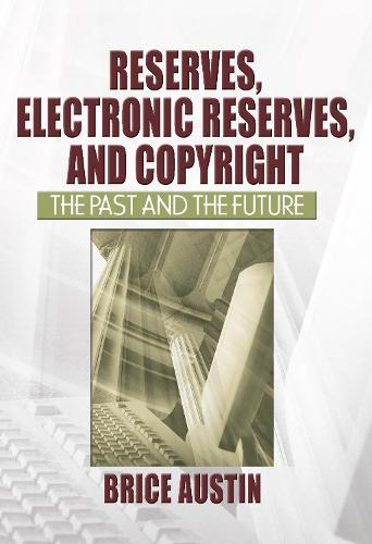 Reserves, Electronic Reserves, and Copyright: The Past and the Future (Hardback)