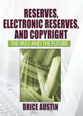 Reserves, Electronic Reserves, and Copyright: The Past and the Future (Paperback)