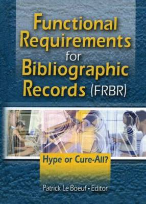 Functional Requirements for Bibliographic Records (FRBR): Hype or Cure-All? (Paperback)