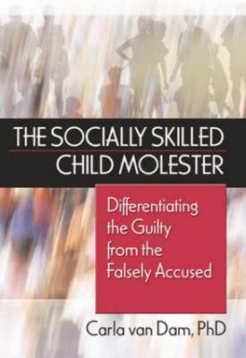 The Socially Skilled Child Molester: Differentiating the Guilty from the Falsely Accused (Paperback)