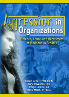 Aggression in Organizations: Violence, Abuse and Harassment at Work and in Schools (Hardback)