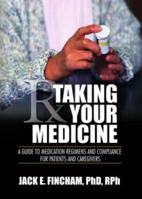 Taking Your Medicine: A Guide to Medication Regimens and Compliance for Patients and Caregivers (Hardback)